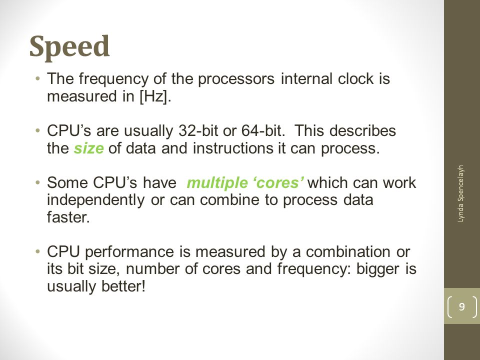 Speed The frequency of the processors internal clock is measured in [Hz].