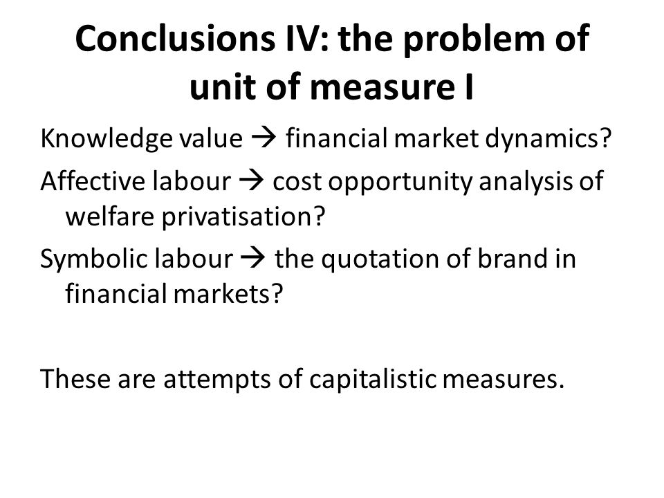 Conclusions IV: the problem of unit of measure I