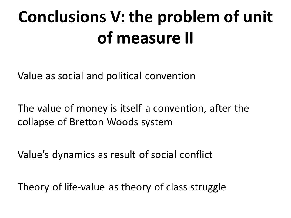 Conclusions V: the problem of unit of measure II