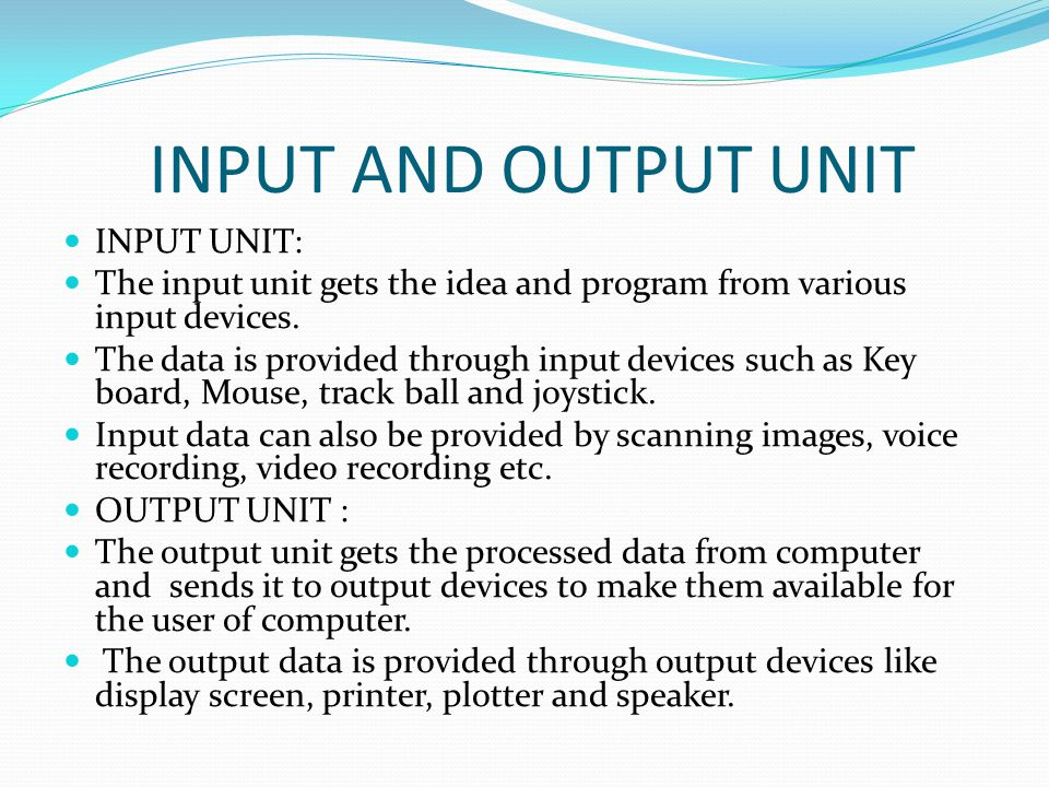 INPUT AND OUTPUT UNIT INPUT UNIT: