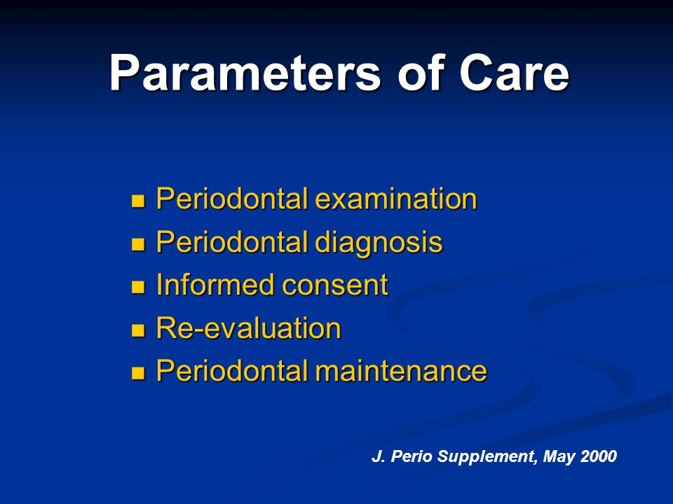 Parameters of Care Periodontal examination Periodontal diagnosis