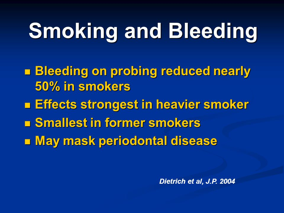 Smoking and Bleeding Bleeding on probing reduced nearly 50% in smokers
