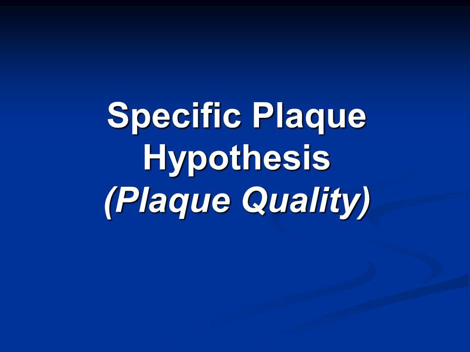 Specific Plaque Hypothesis (Plaque Quality)