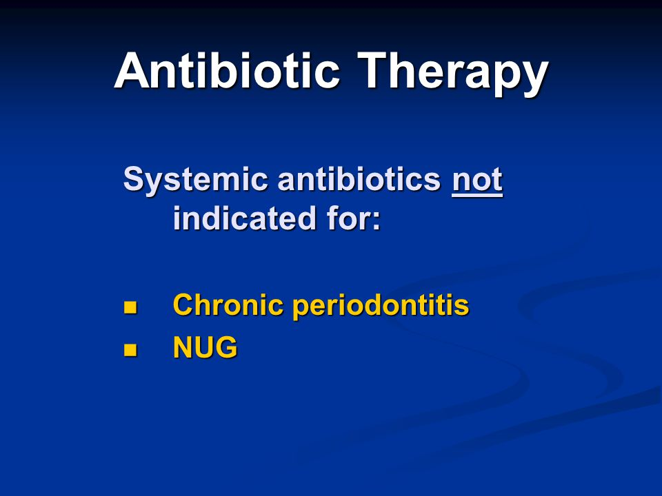 Antibiotic Therapy Systemic antibiotics not indicated for: