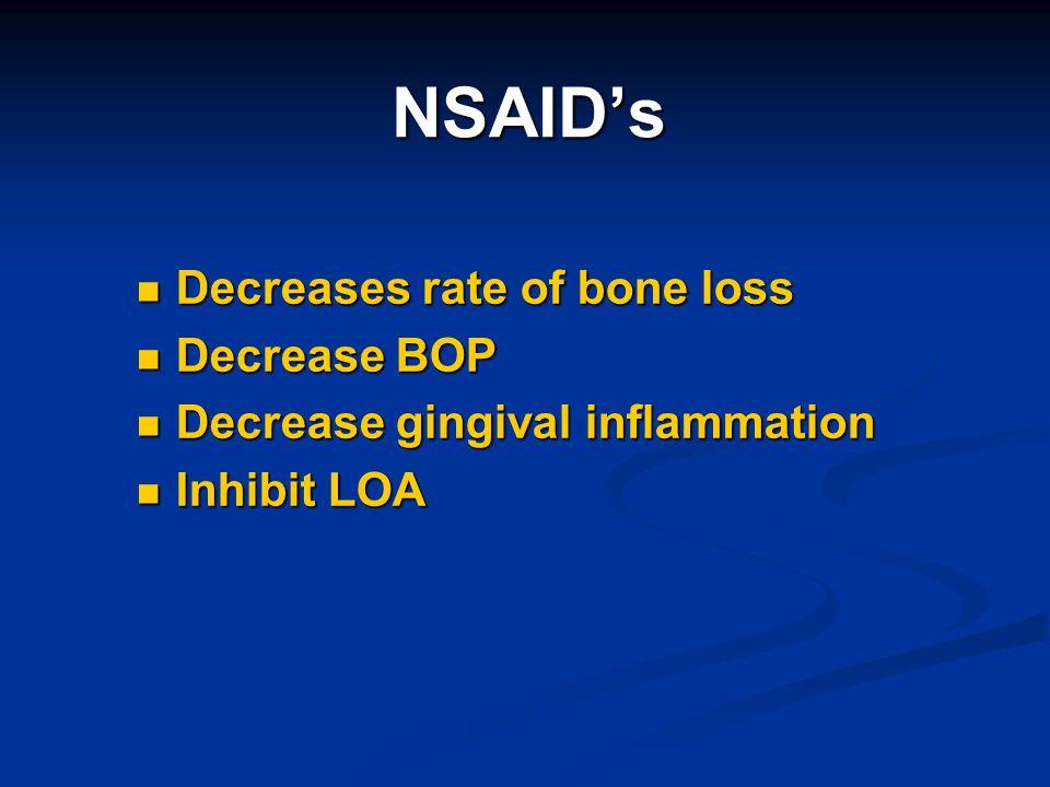 NSAID's Decreases rate of bone loss Decrease BOP