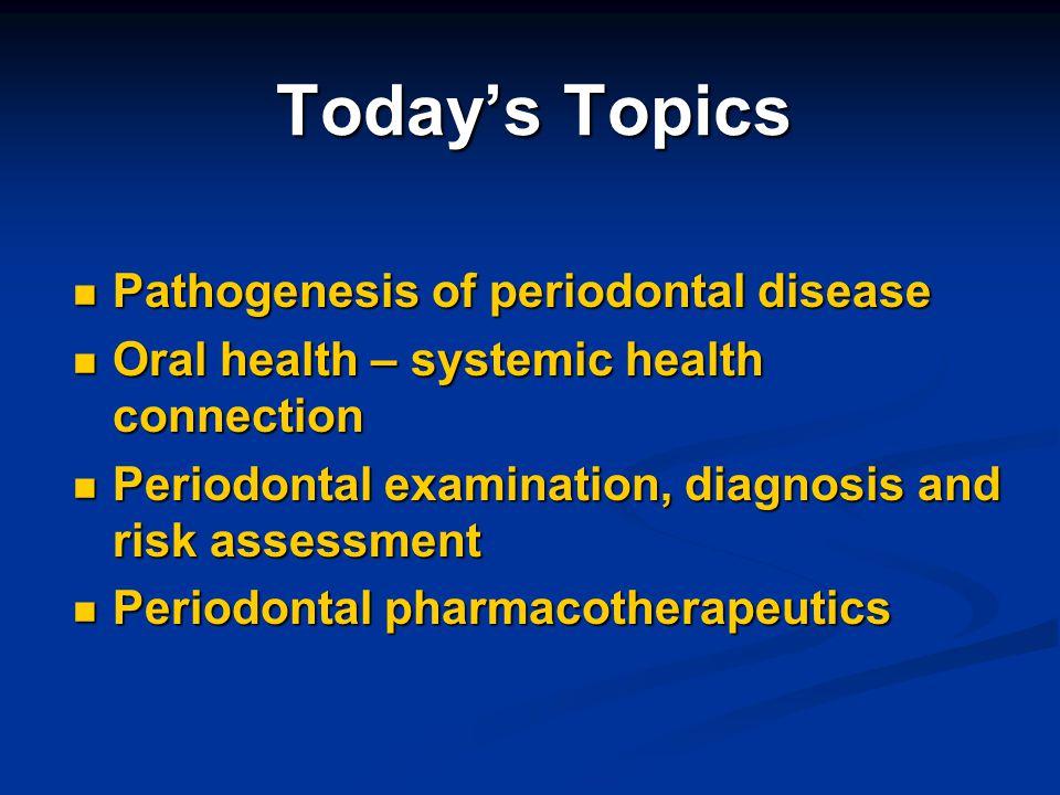 Today's Topics Pathogenesis of periodontal disease
