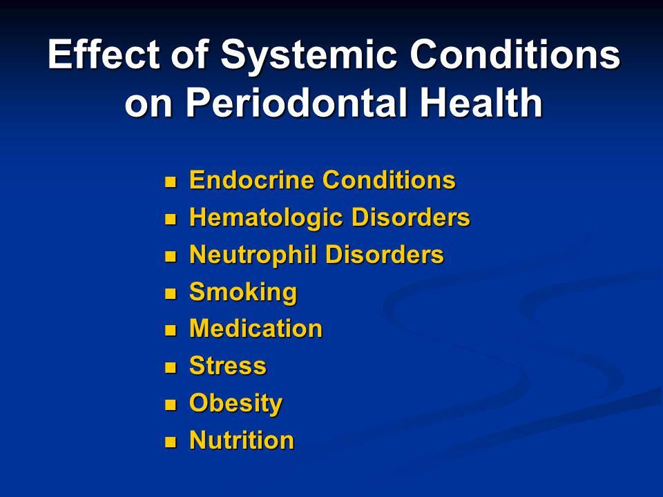 Effect of Systemic Conditions on Periodontal Health