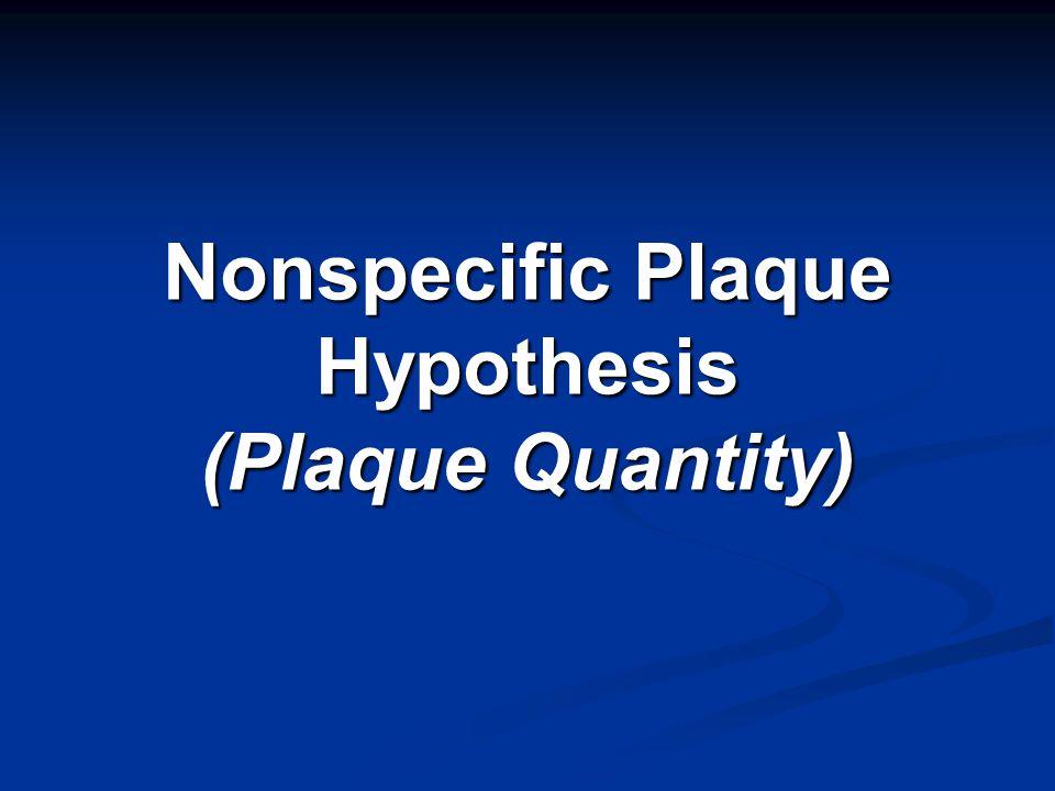 Nonspecific Plaque Hypothesis (Plaque Quantity)