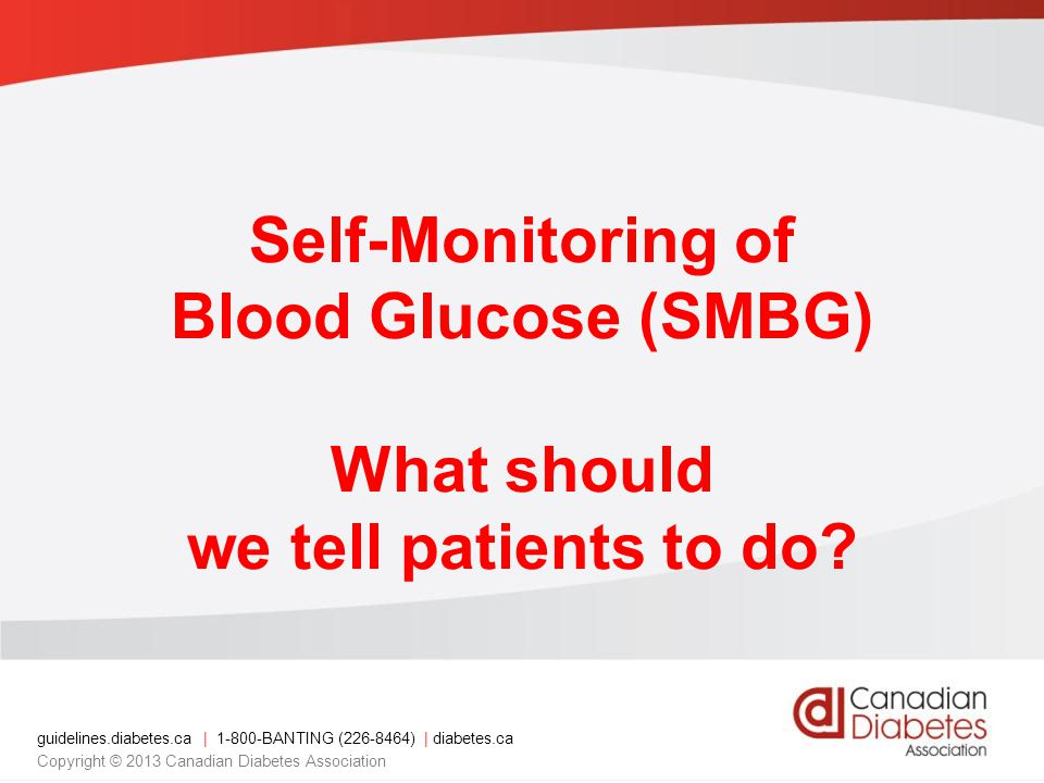 Self-Monitoring of Blood Glucose (SMBG) What should we tell patients to do