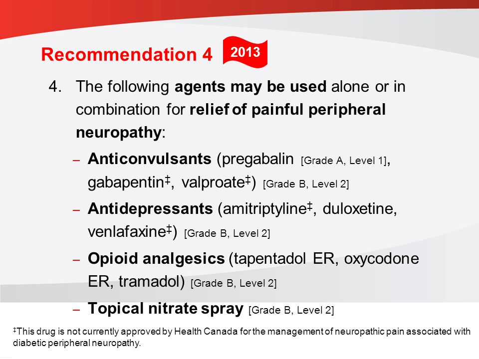 Recommendation The following agents may be used alone or in combination for relief of painful peripheral neuropathy: