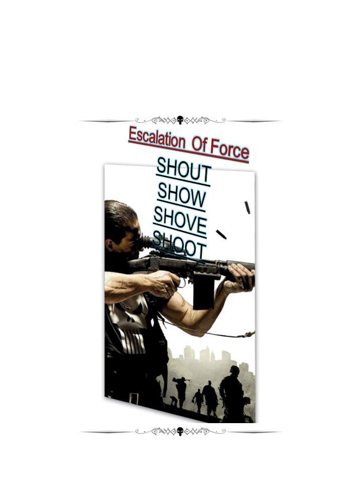 Escalation Of Force SHOUT SHOW SHOVE SHOOT