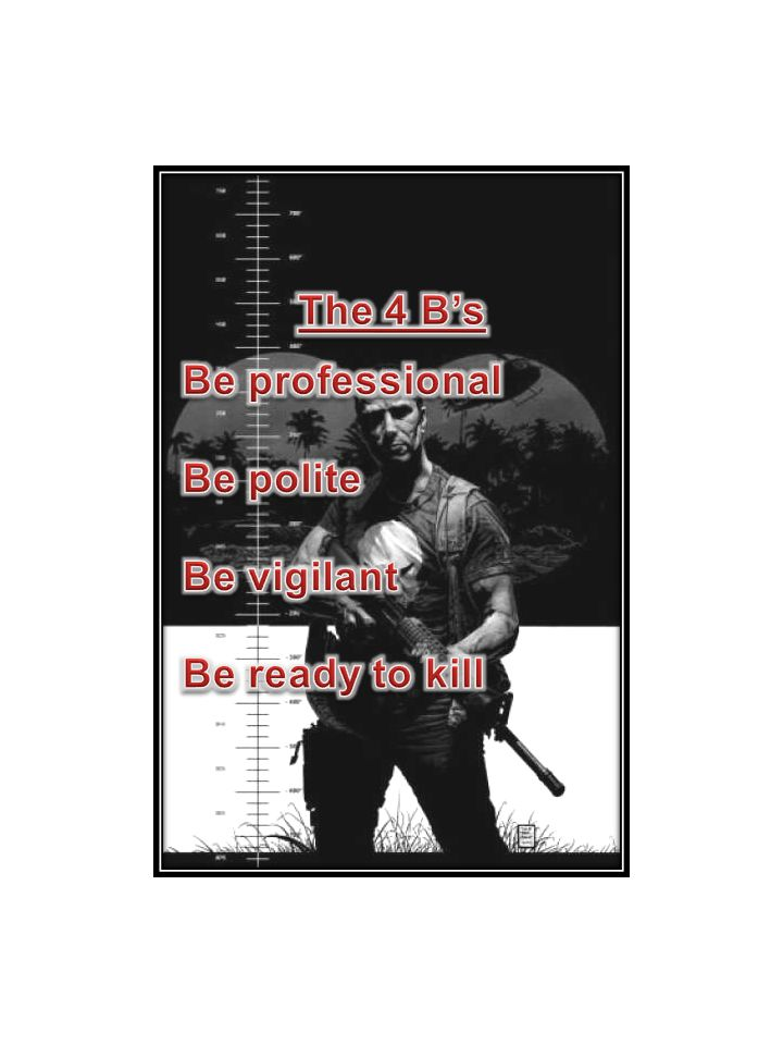 The 4 B's Be professional Be polite Be vigilant Be ready to kill