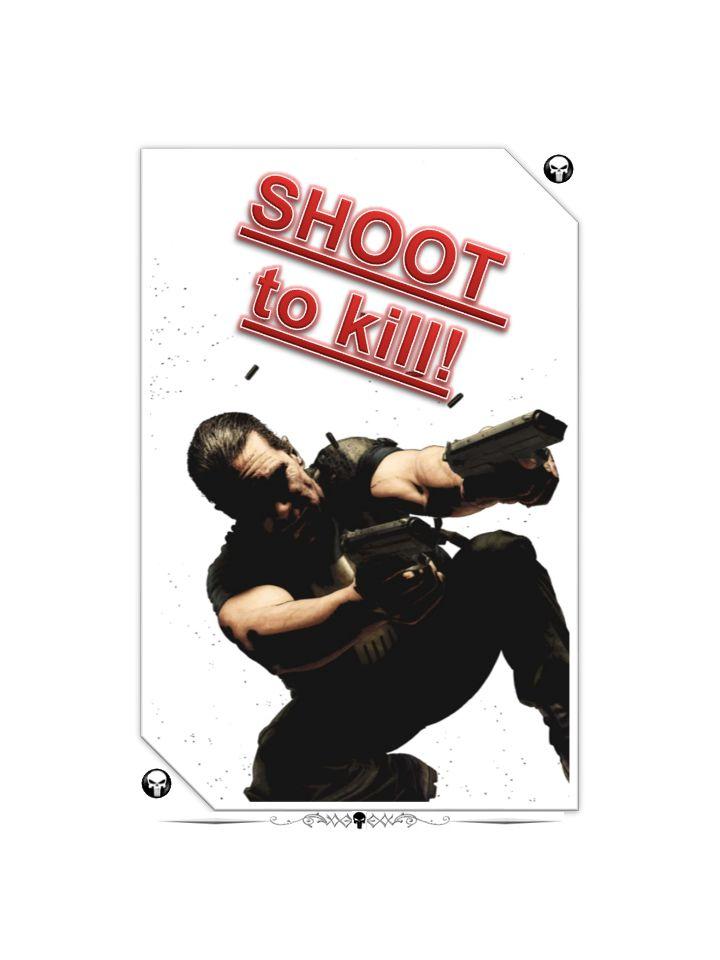 SHOOT to kill!