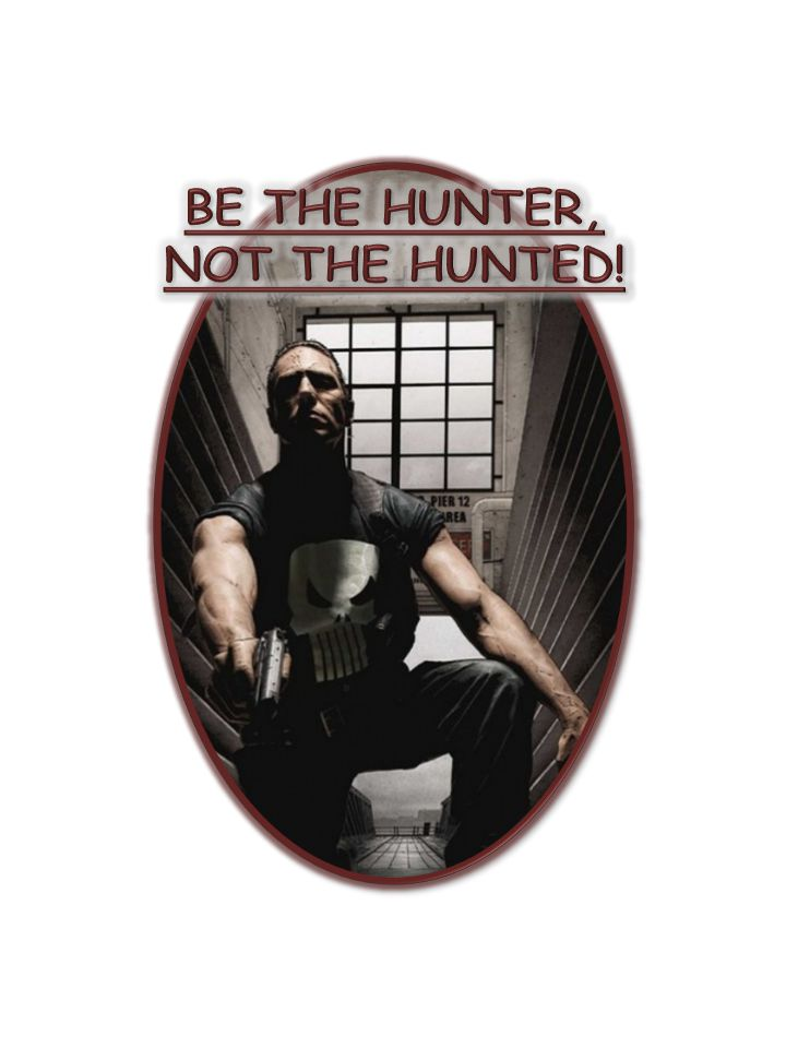 BE THE HUNTER, NOT THE HUNTED!