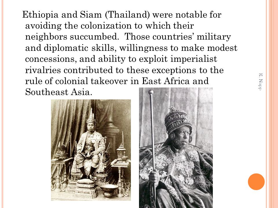 Ethiopia and Siam (Thailand) were notable for avoiding the colonization to which their neighbors succumbed. Those countries' military and diplomatic skills, willingness to make modest concessions, and ability to exploit imperialist rivalries contributed to these exceptions to the rule of colonial takeover in East Africa and Southeast Asia.
