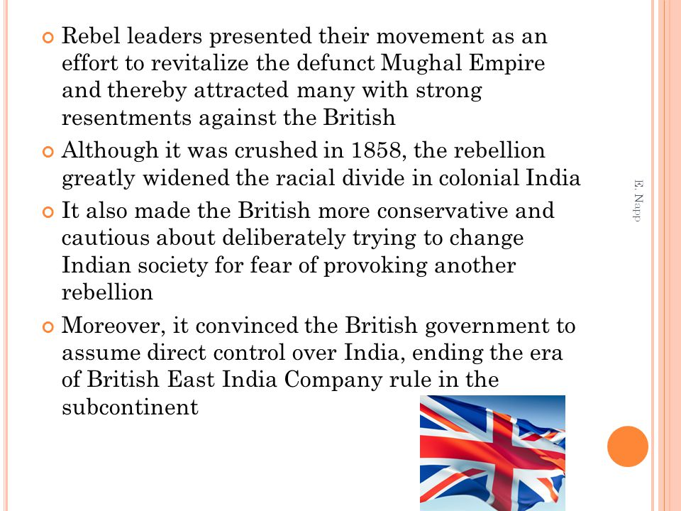 Rebel leaders presented their movement as an effort to revitalize the defunct Mughal Empire and thereby attracted many with strong resentments against the British