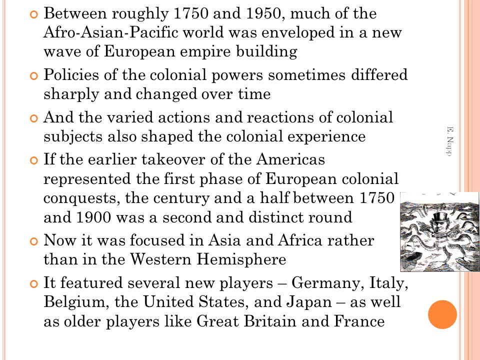 Between roughly 1750 and 1950, much of the Afro-Asian-Pacific world was enveloped in a new wave of European empire building