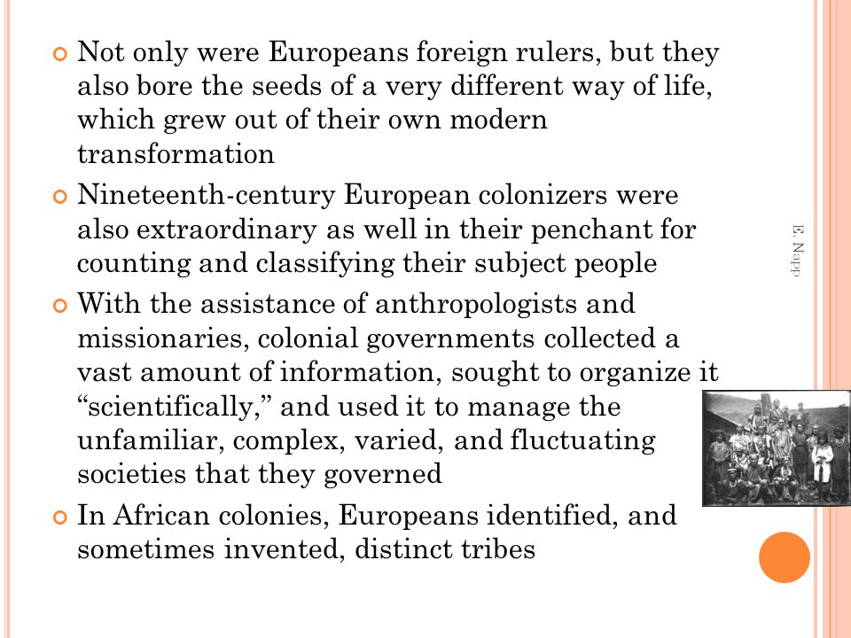 Not only were Europeans foreign rulers, but they also bore the seeds of a very different way of life, which grew out of their own modern transformation