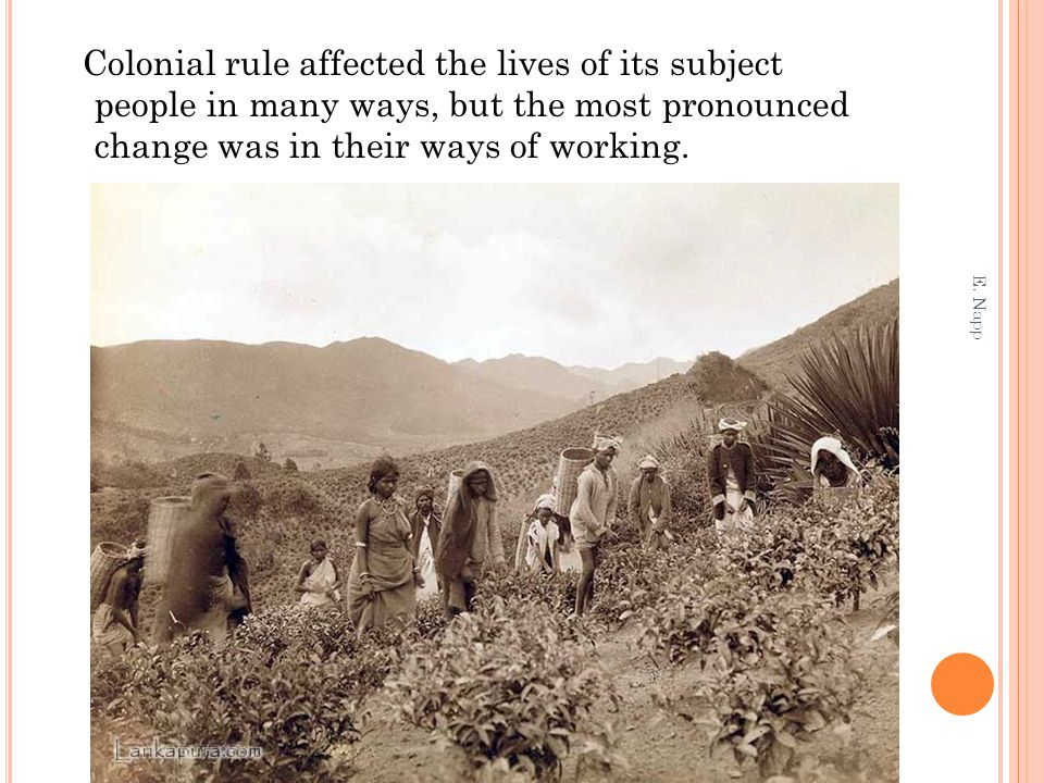 Colonial rule affected the lives of its subject people in many ways, but the most pronounced change was in their ways of working.