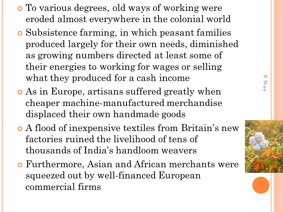 To various degrees, old ways of working were eroded almost everywhere in the colonial world