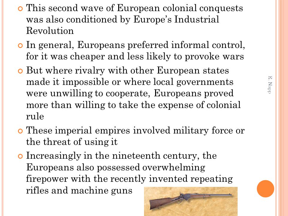 This second wave of European colonial conquests was also conditioned by Europe's Industrial Revolution