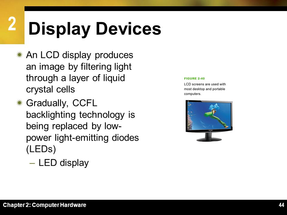 Display Devices An LCD display produces an image by filtering light through a layer of liquid crystal cells.