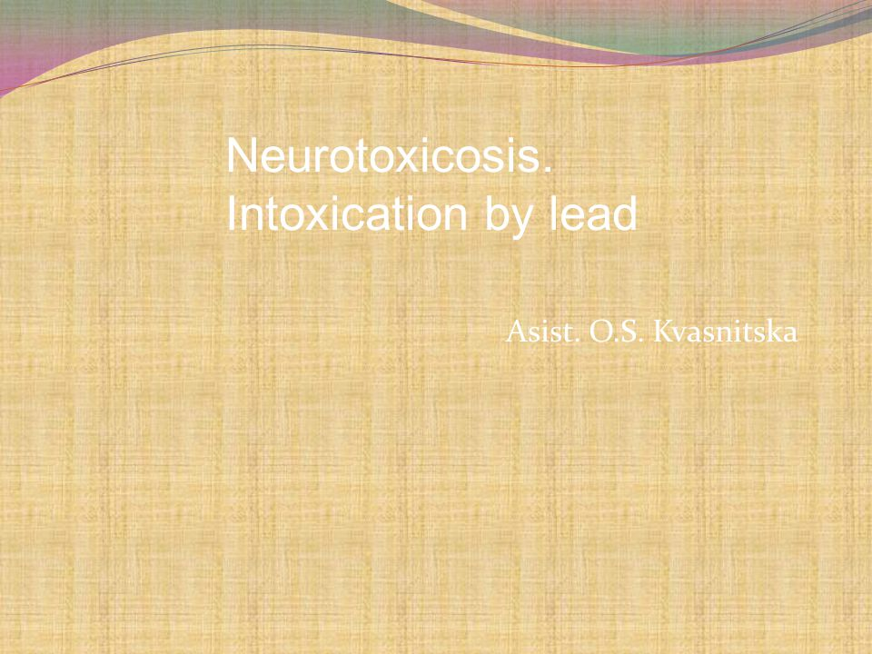 Neurotoxicosis. Intoxication by lead