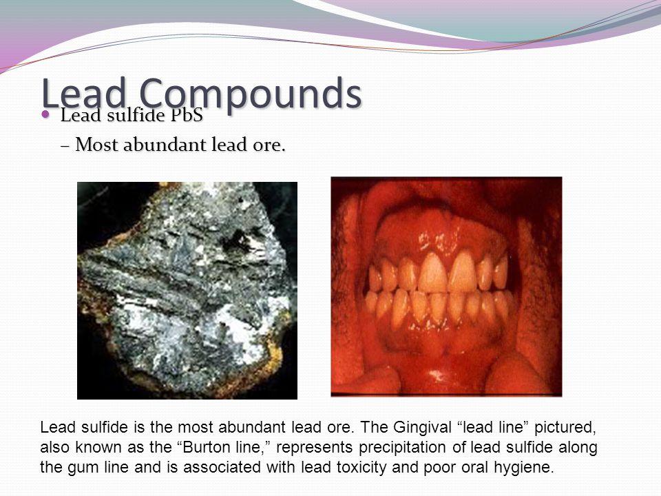 Lead Compounds Lead sulfide PbS – Most abundant lead ore.