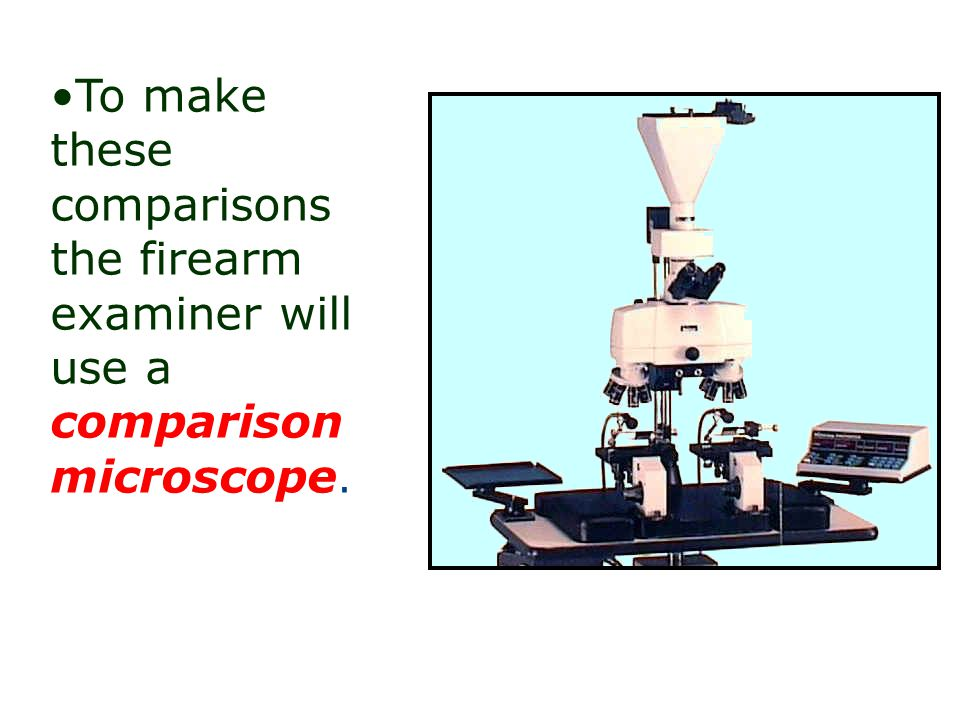 To make these comparisons the firearm examiner will use a comparison microscope.