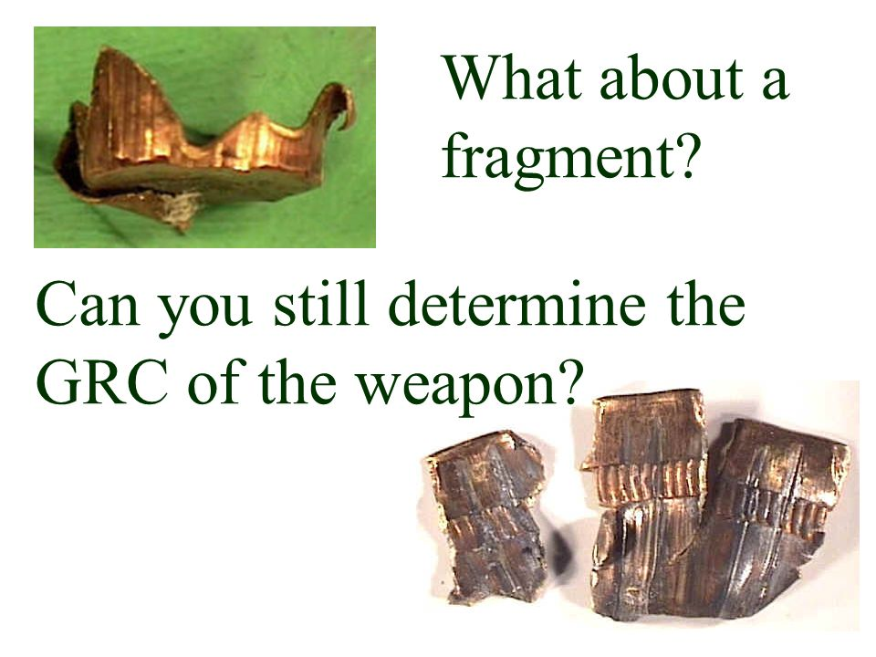 What about a fragment Can you still determine the GRC of the weapon