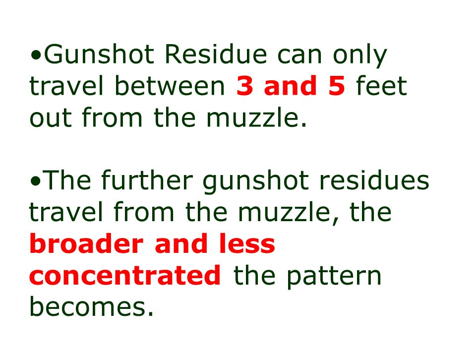Gunshot Residue can only travel between 3 and 5 feet out from the muzzle.