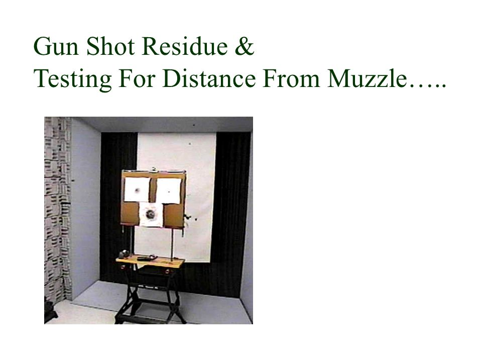 Gun Shot Residue & Testing For Distance From Muzzle…..