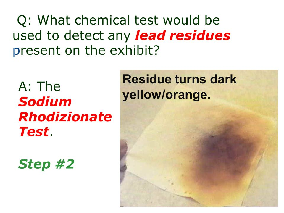 Residue turns dark yellow/orange. A: The Sodium Rhodizionate Test.
