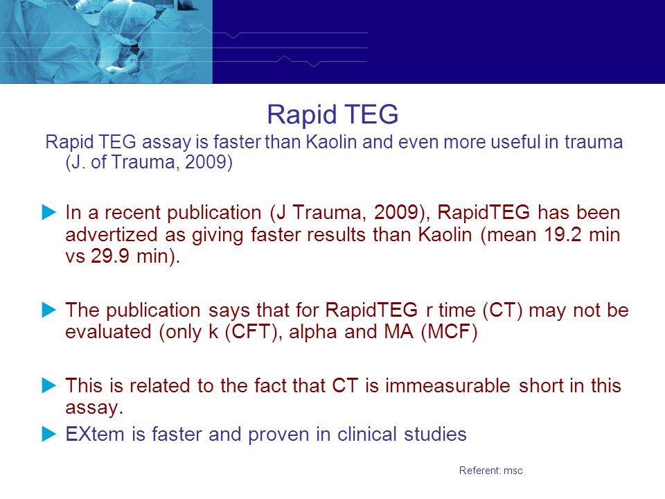 Rapid TEG Rapid TEG assay is faster than Kaolin and even more useful in trauma (J. of Trauma, 2009)