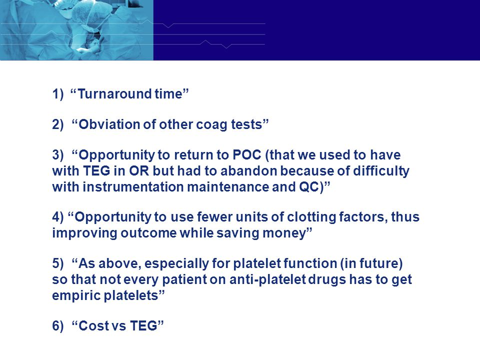 Turnaround time 2) Obviation of other coag tests