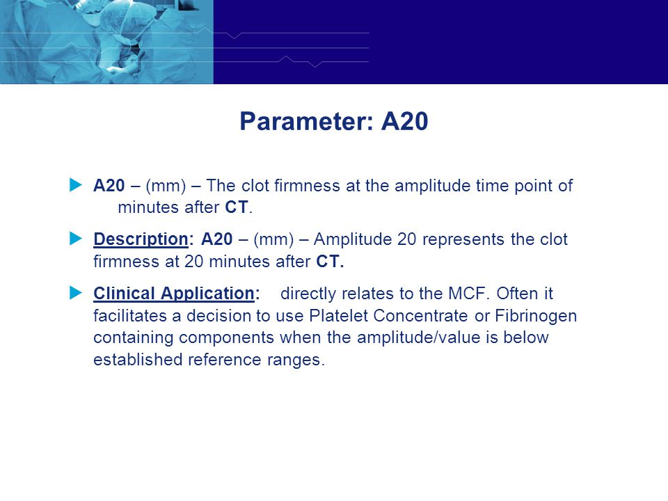 Parameter: A20 A20 – (mm) – The clot firmness at the amplitude time point of 20 minutes after CT.