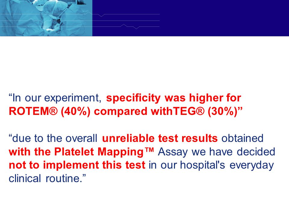 In our experiment, specificity was higher for ROTEM® (40%) compared withTEG® (30%)