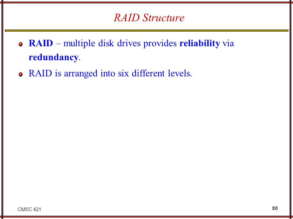 RAID Structure RAID – multiple disk drives provides reliability via redundancy.