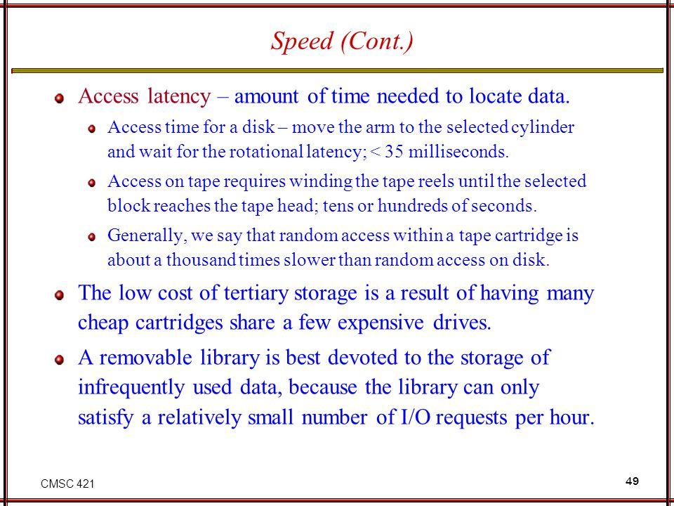 Speed (Cont.) Access latency – amount of time needed to locate data.