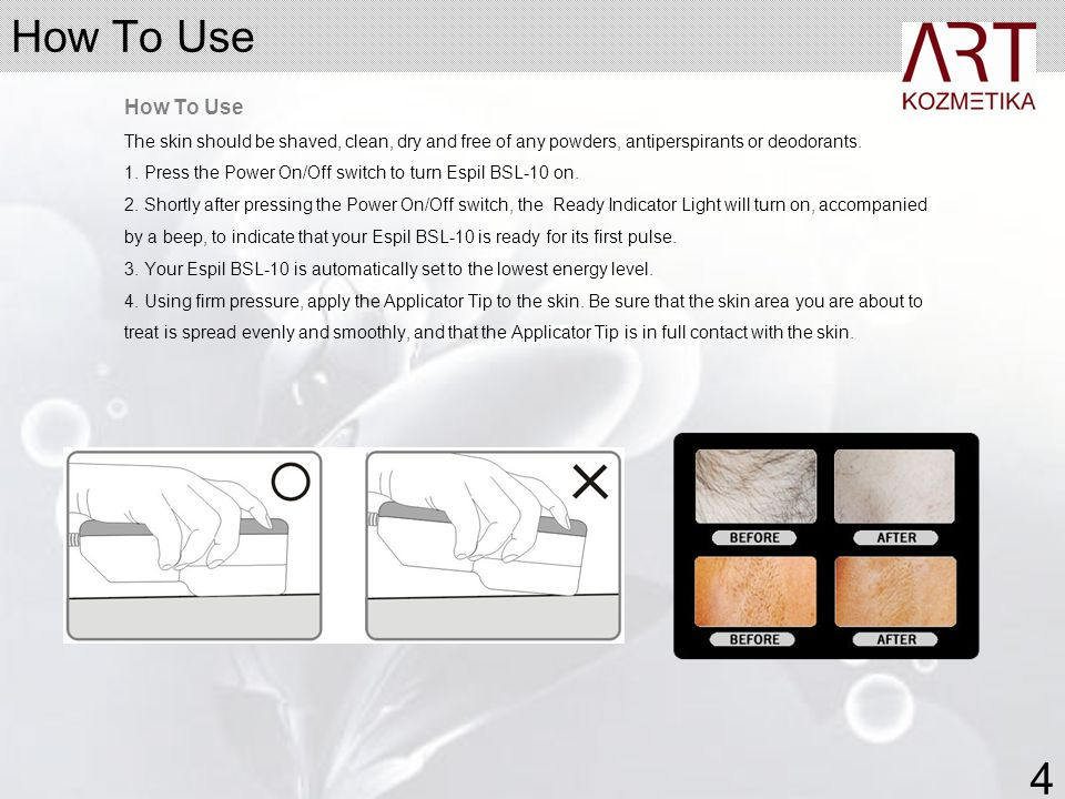 How To Use How To Use. The skin should be shaved, clean, dry and free of any powders, antiperspirants or deodorants.