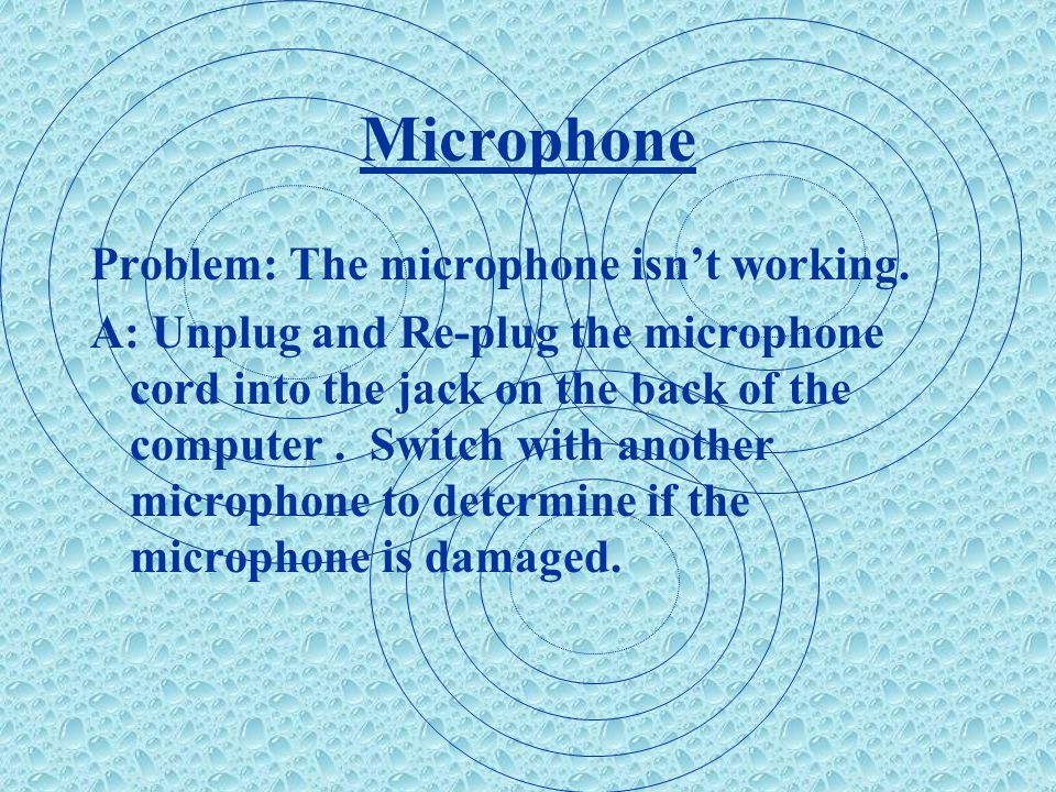 Microphone Problem: The microphone isn't working.