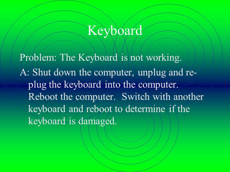 Keyboard Problem: The Keyboard is not working.