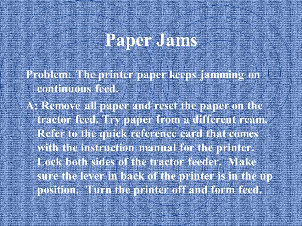 Paper Jams Problem: The printer paper keeps jamming on continuous feed.