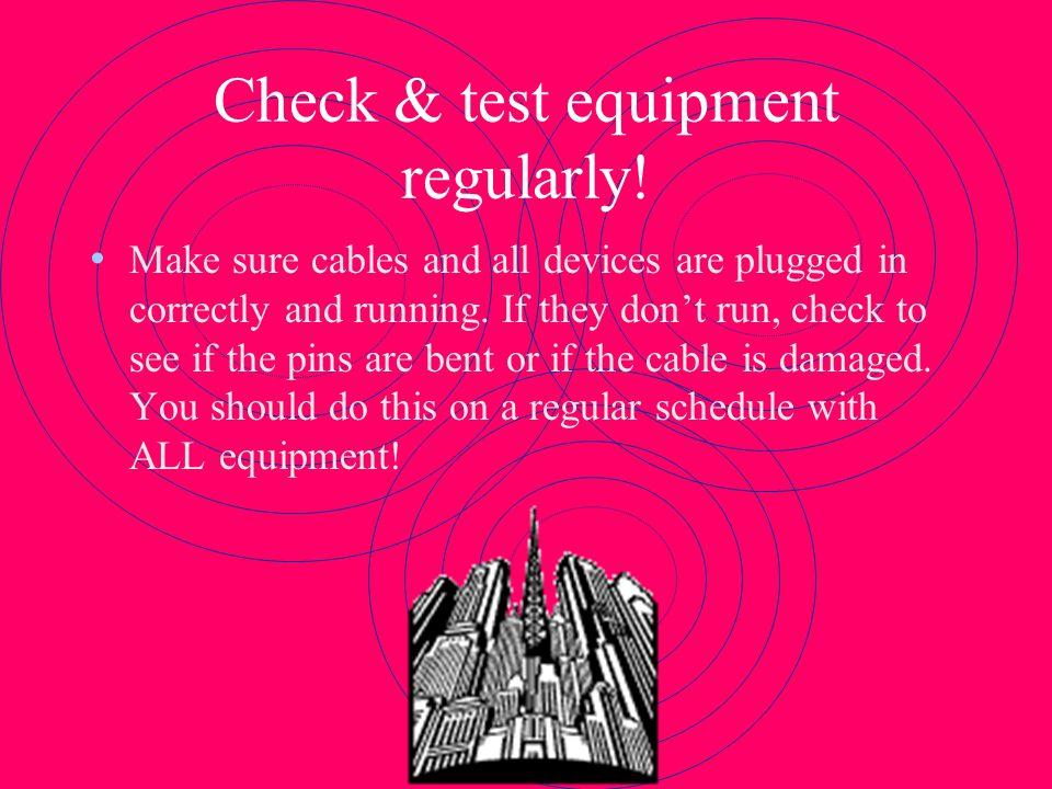 Check & test equipment regularly!