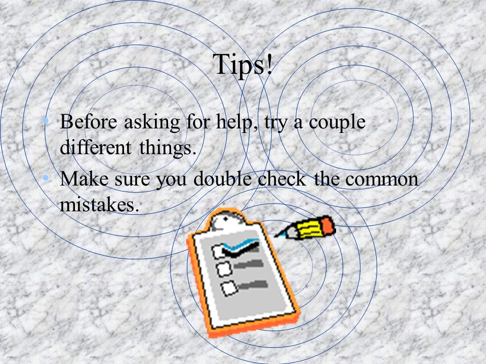 Tips! Before asking for help, try a couple different things.