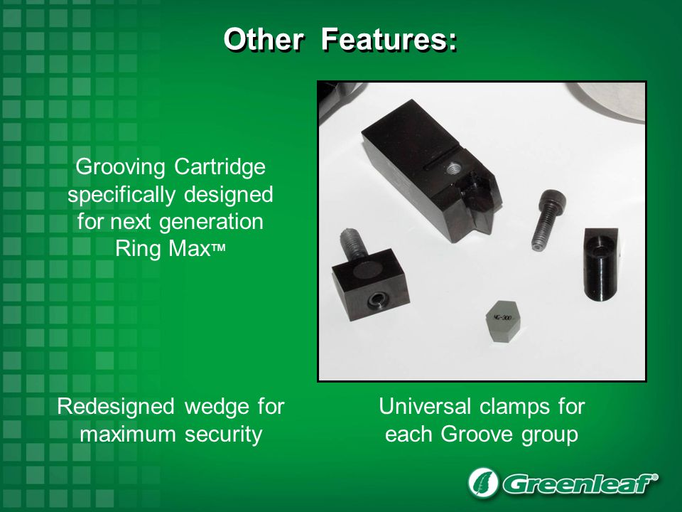 Other Features: Grooving Cartridge specifically designed for next generation Ring Max™ Redesigned wedge for maximum security.