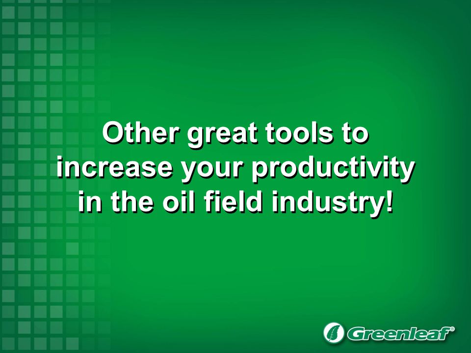 Other great tools to increase your productivity in the oil field industry!