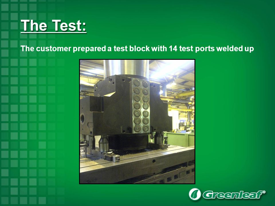 The customer prepared a test block with 14 test ports welded up