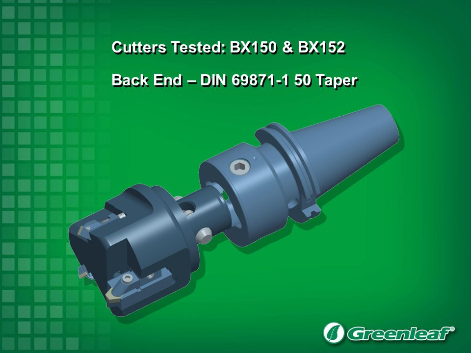 Cutters Tested: BX150 & BX152 Back End – DIN 69871-1 50 Taper 55