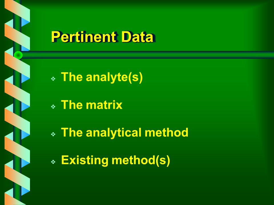 Pertinent Data The analyte(s) The matrix The analytical method